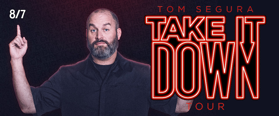 Tickets | Tom Segura: Take It Down Tour (8/7/19) | Tarrytown
